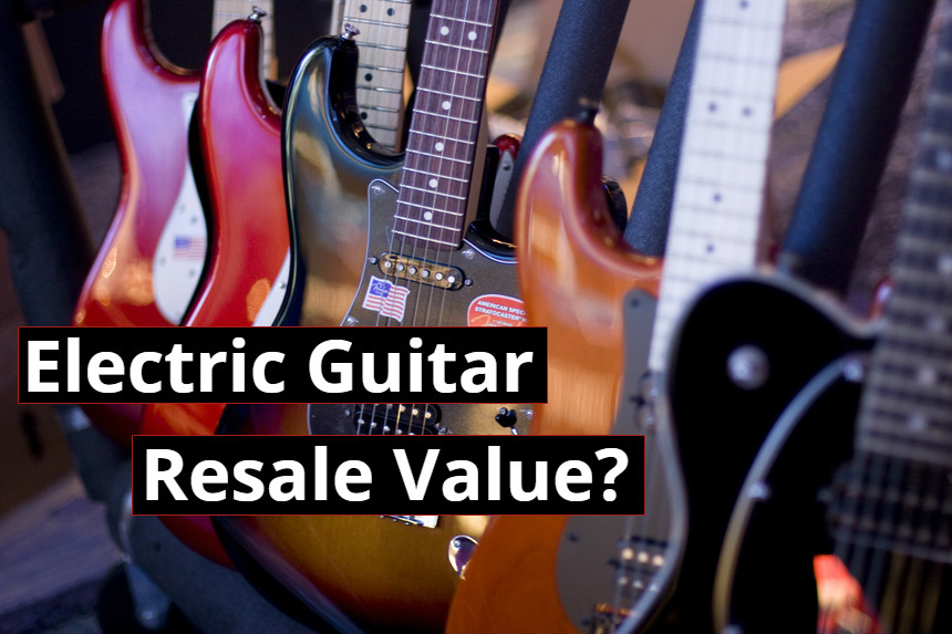 Which Electric Guitar Brands Have the Best Resale Value?