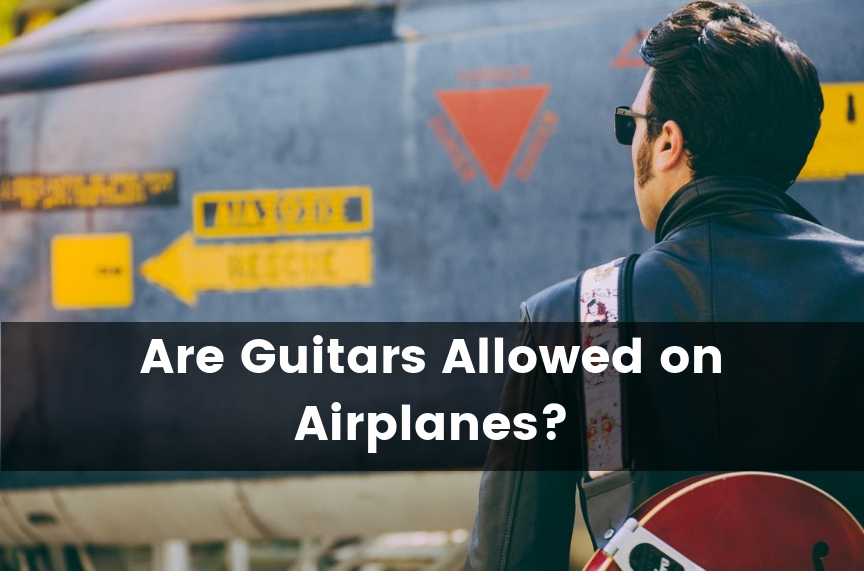 Are Guitars Are Allowed on Airplanes