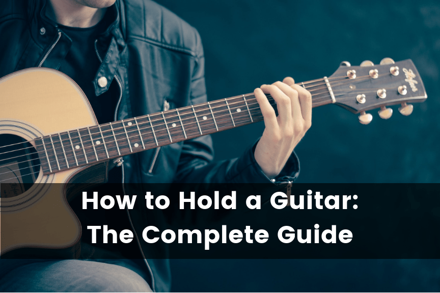 How to Hold a Guitar: The Complete Guide (2019)