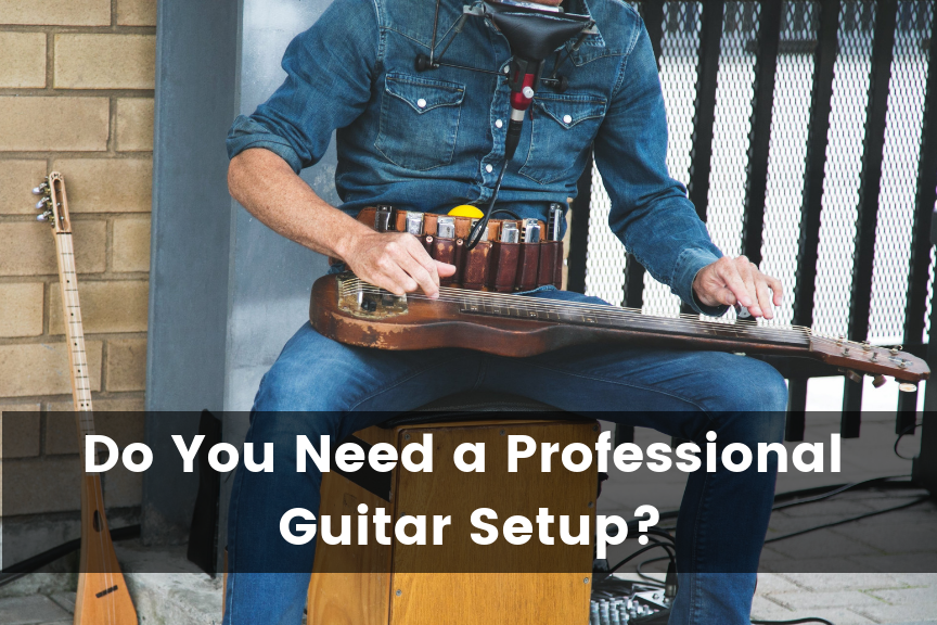 Professional Guitar Setup: What is it and Do You Need One