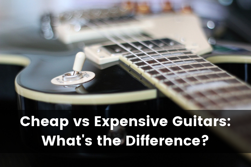 Cheap vs Expensive Guitars: What's the Difference? - Guitar Advise