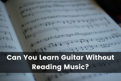 Can You Learn Guitar Without Reading Music
