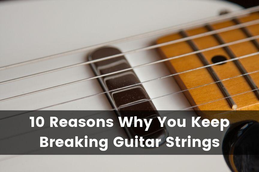 10 reasons why you keep breaking guitar strings guitar advise. Black Bedroom Furniture Sets. Home Design Ideas