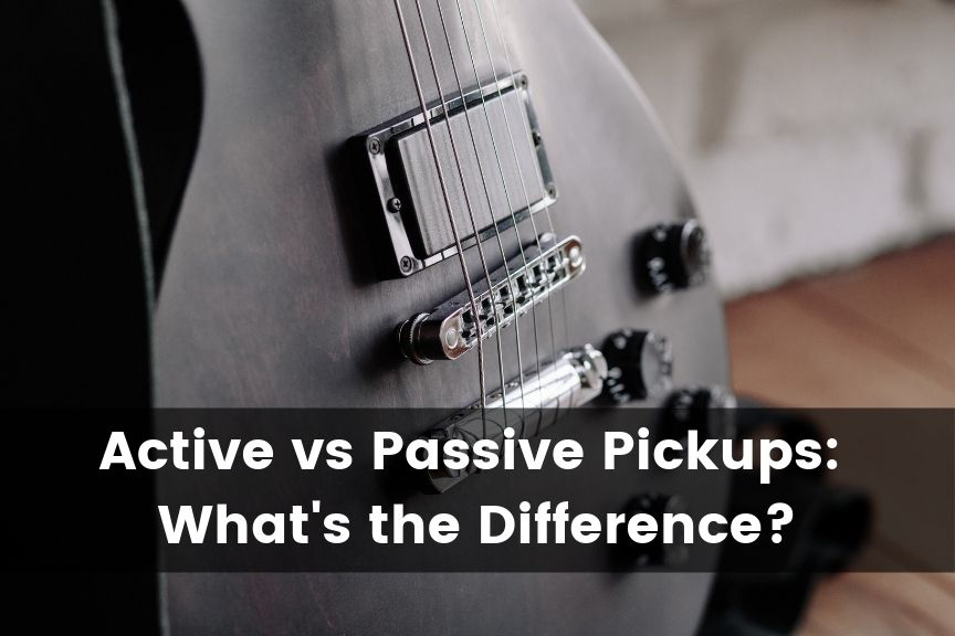 Active vs Passive Guitar Pickups