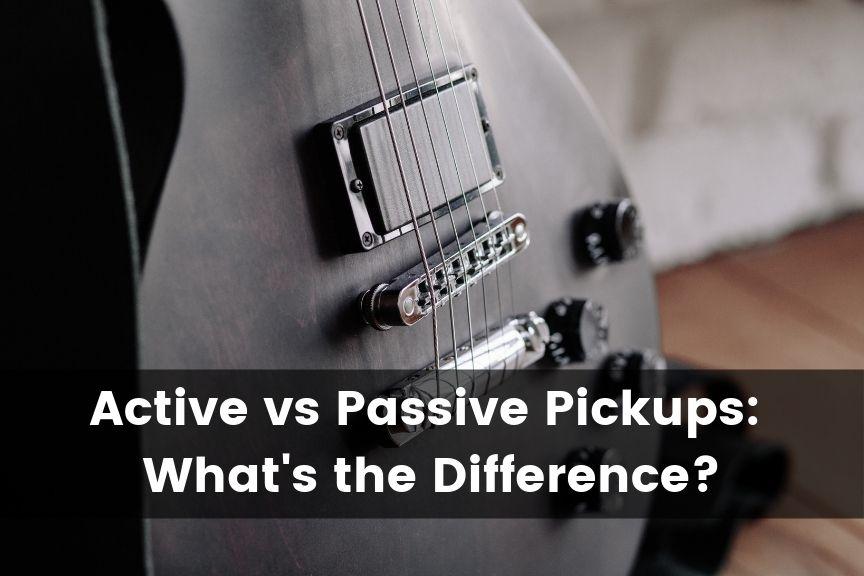 Active vs Passive Guitar Pickups