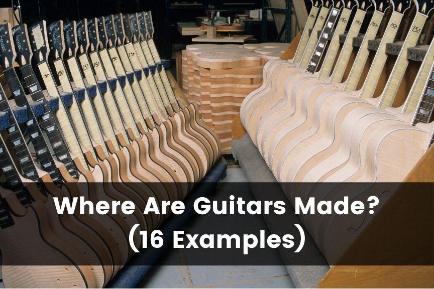 Where Are Guitars Made