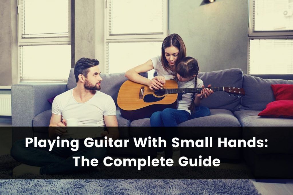 Playing Guitar With Small Hands