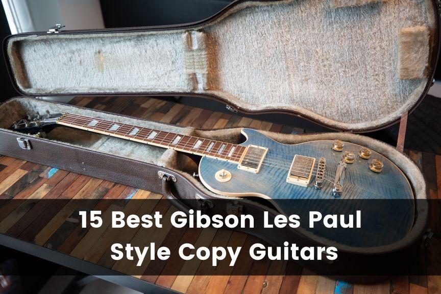 15 Best Gibson Les Paul Style Copy Guitars 2021 Guitar Advise