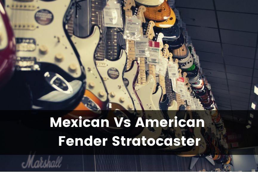 Fender Mexican vs American Stratocaster