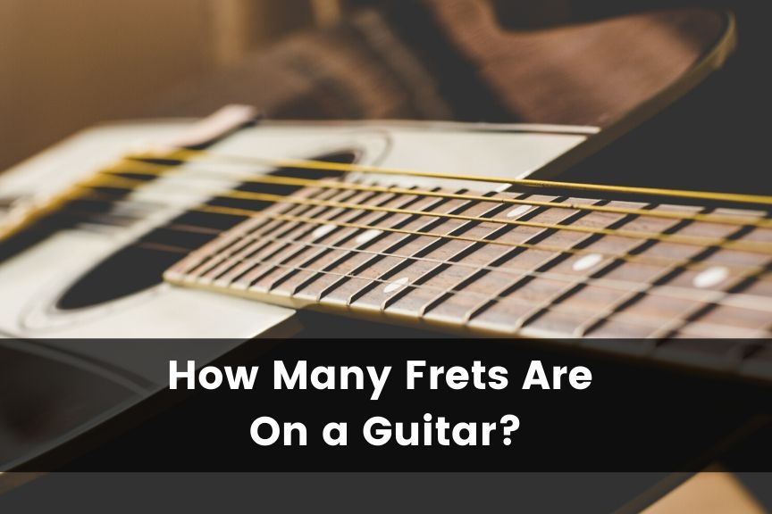 How Many Frets are on a Guitar
